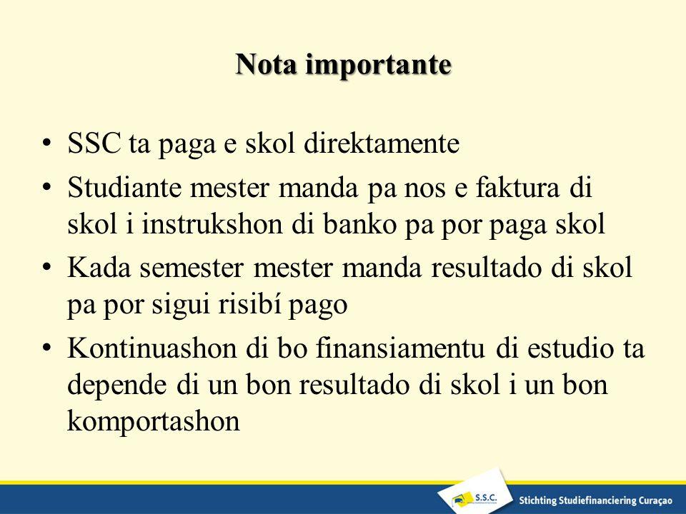 Nota importante SSC ta paga e skol direktamente. Studiante mester manda pa nos e faktura di skol i instrukshon di banko pa por paga skol.