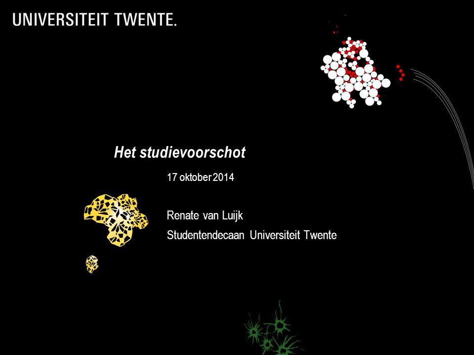 17 oktober 2014 Renate van Luijk Studentendecaan Universiteit Twente