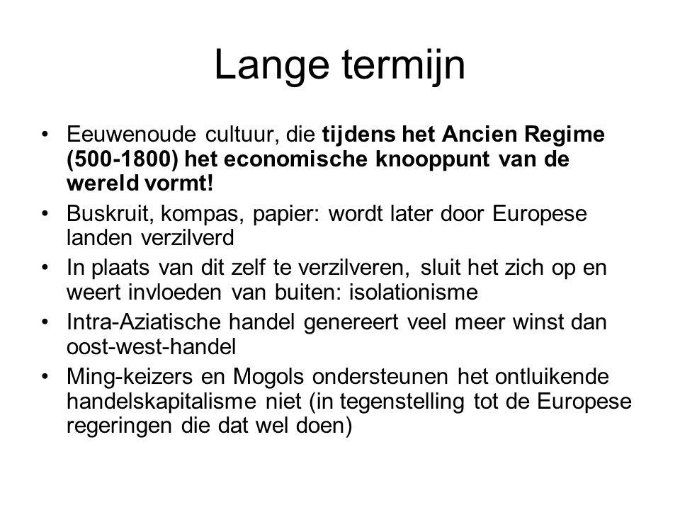 Lange termijn Eeuwenoude cultuur, die tijdens het Ancien Regime (500-1800) het economische knooppunt van de wereld vormt!