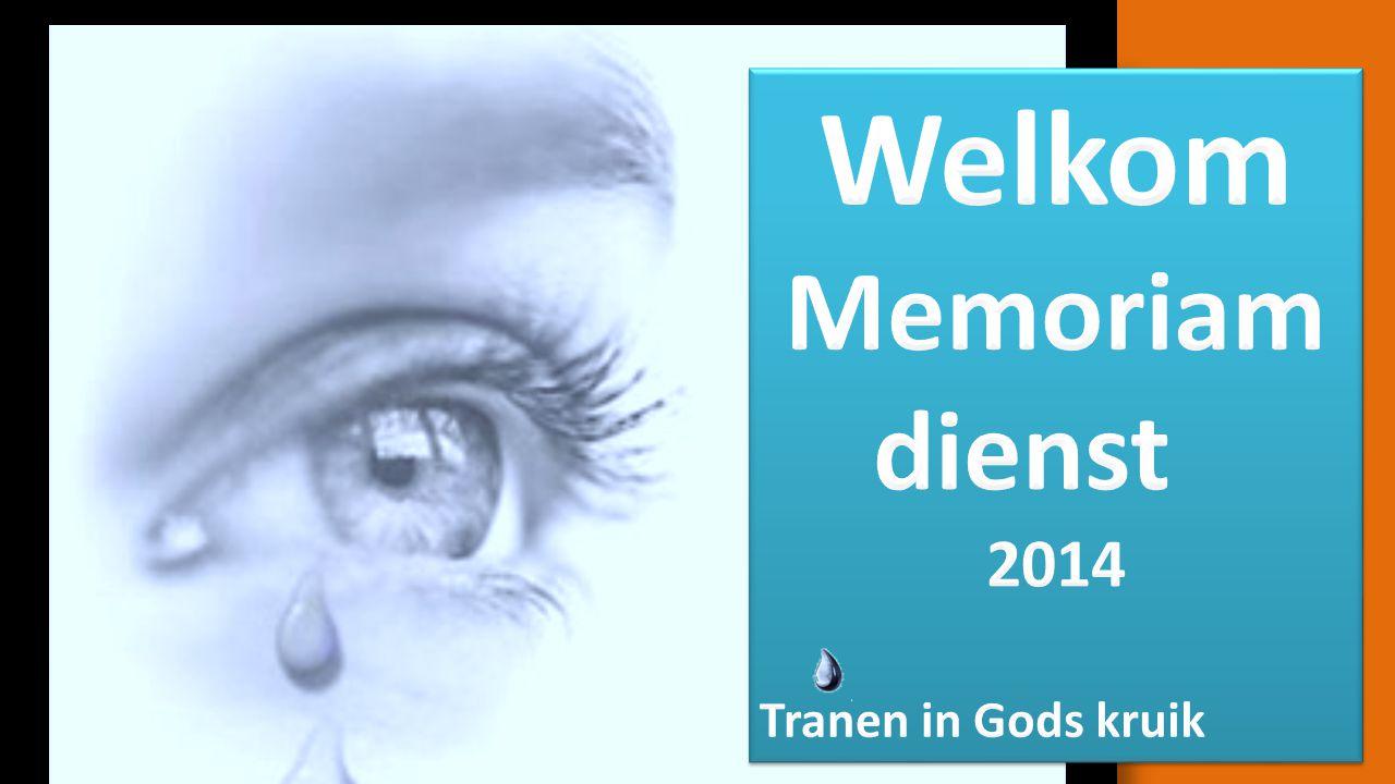 Welkom Memoriam dienst 2014 Tranen in Gods kruik
