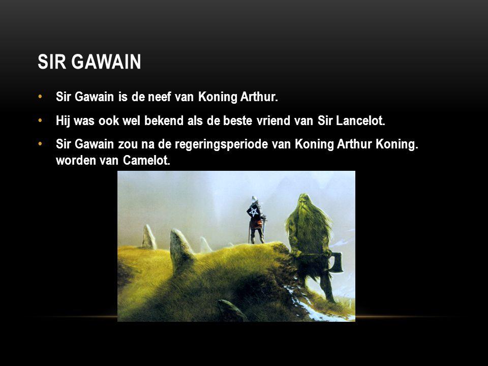 Sir gawain Sir Gawain is de neef van Koning Arthur.