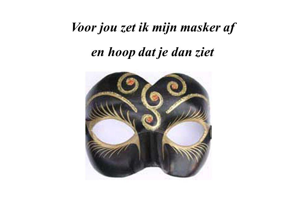 Voor jou zet ik mijn masker af