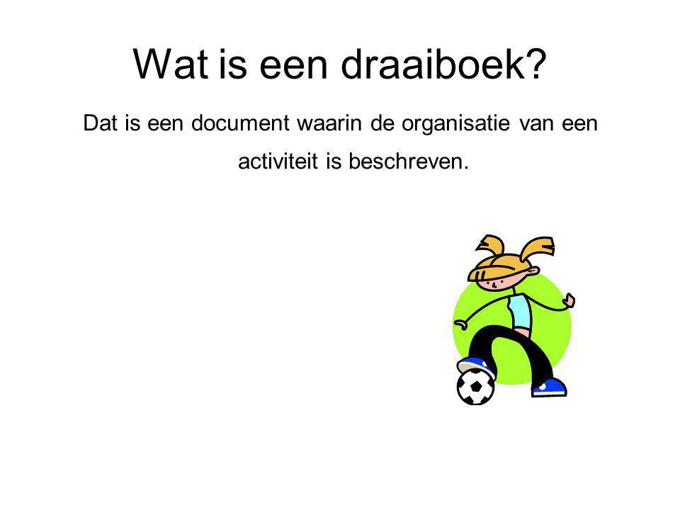 Wat is een draaiboek Dat is een document waarin de organisatie van een activiteit is beschreven.