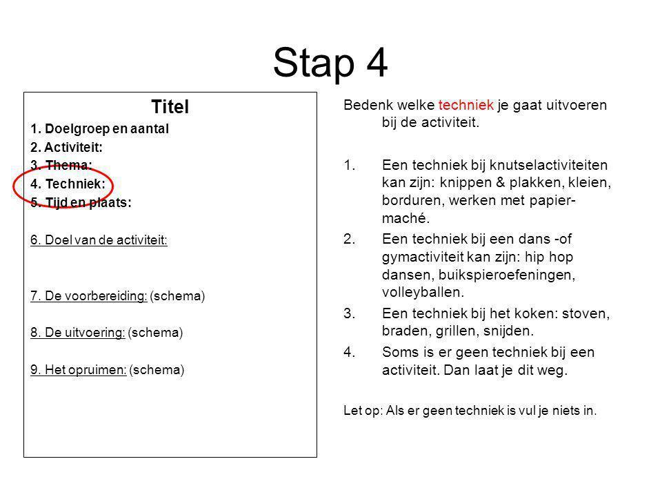 Stap 4 Titel. 1. Doelgroep en aantal. 2. Activiteit: 3. Thema: 4. Techniek: 5. Tijd en plaats: