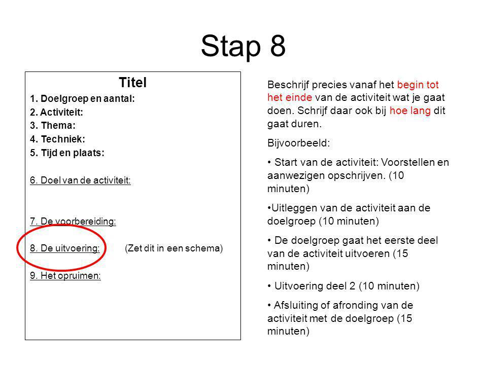 Stap 8 Titel. 1. Doelgroep en aantal: 2. Activiteit: 3. Thema: 4. Techniek: 5. Tijd en plaats: