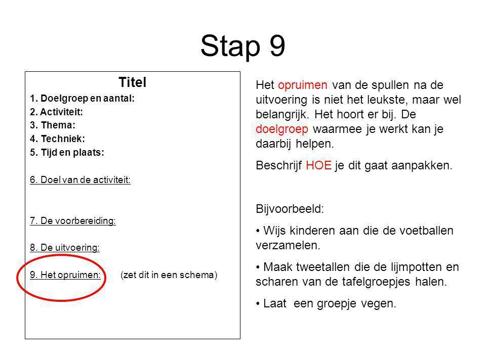 Stap 9 Titel. 1. Doelgroep en aantal: 2. Activiteit: 3. Thema: 4. Techniek: 5. Tijd en plaats: