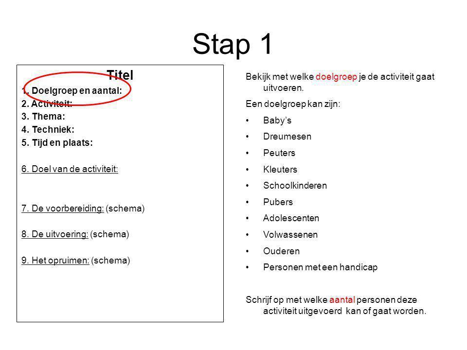 Stap 1 Titel. 1. Doelgroep en aantal: 2. Activiteit: 3. Thema: 4. Techniek: 5. Tijd en plaats: