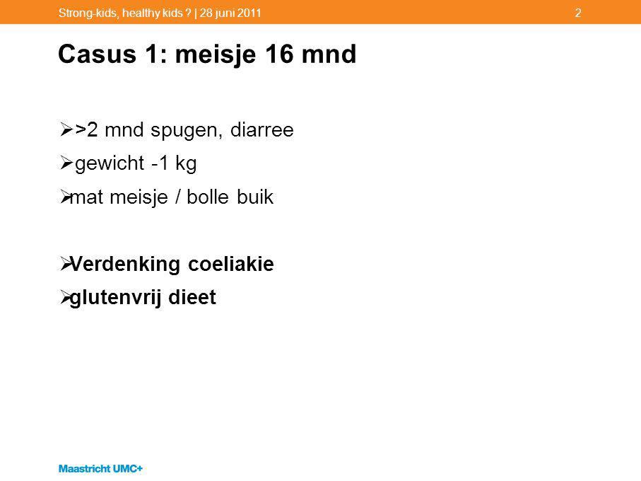 Casus 1: meisje 16 mnd >2 mnd spugen, diarree gewicht -1 kg