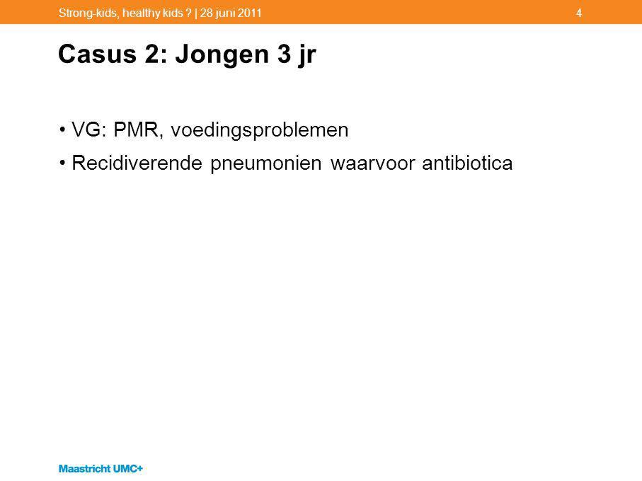 Casus 2: Jongen 3 jr VG: PMR, voedingsproblemen
