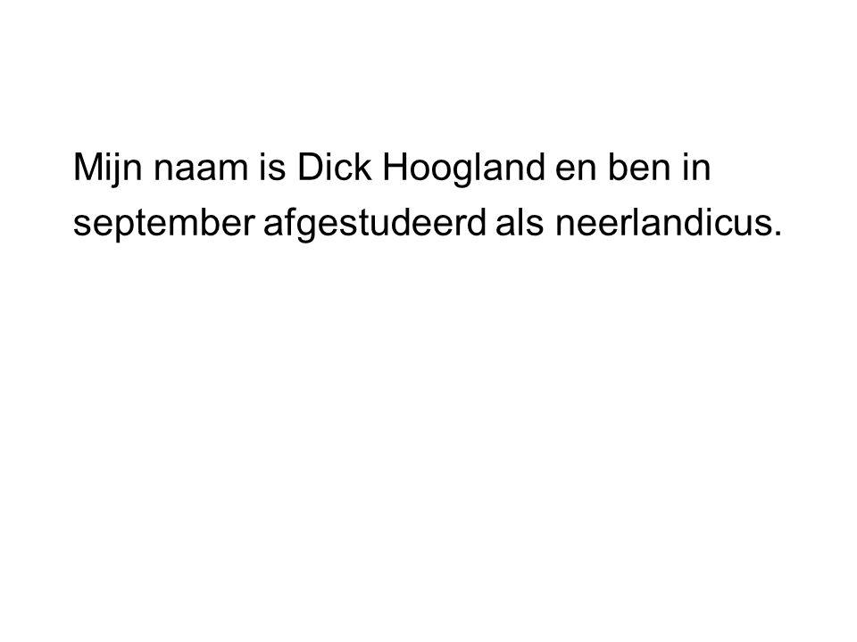 Mijn naam is Dick Hoogland en ben in
