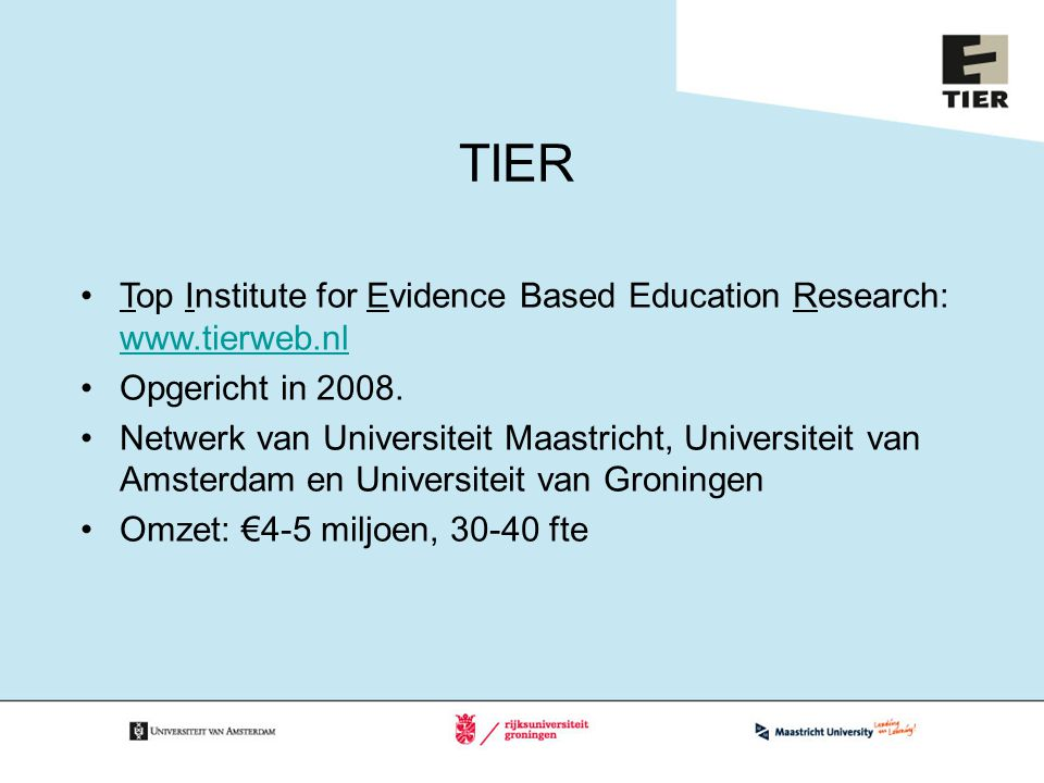 TIER Top Institute for Evidence Based Education Research: www.tierweb.nl. Opgericht in 2008.