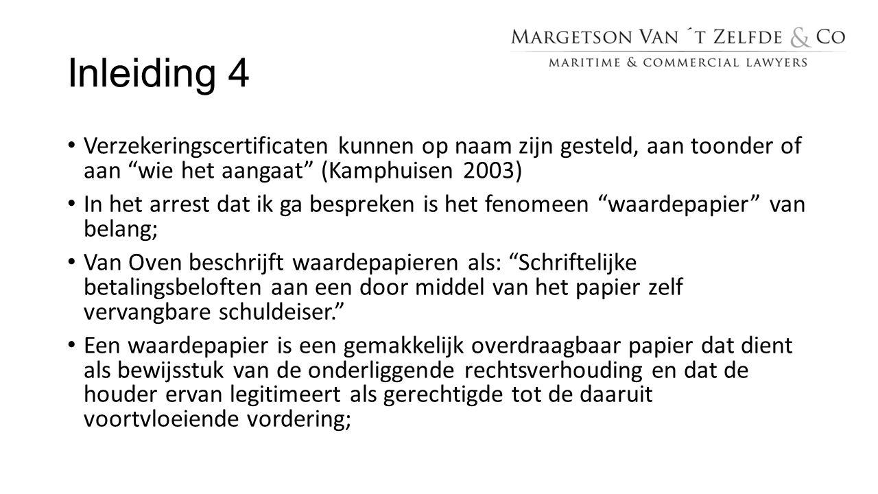 Inleiding 4 Verzekeringscertificaten kunnen op naam zijn gesteld, aan toonder of aan wie het aangaat (Kamphuisen 2003)