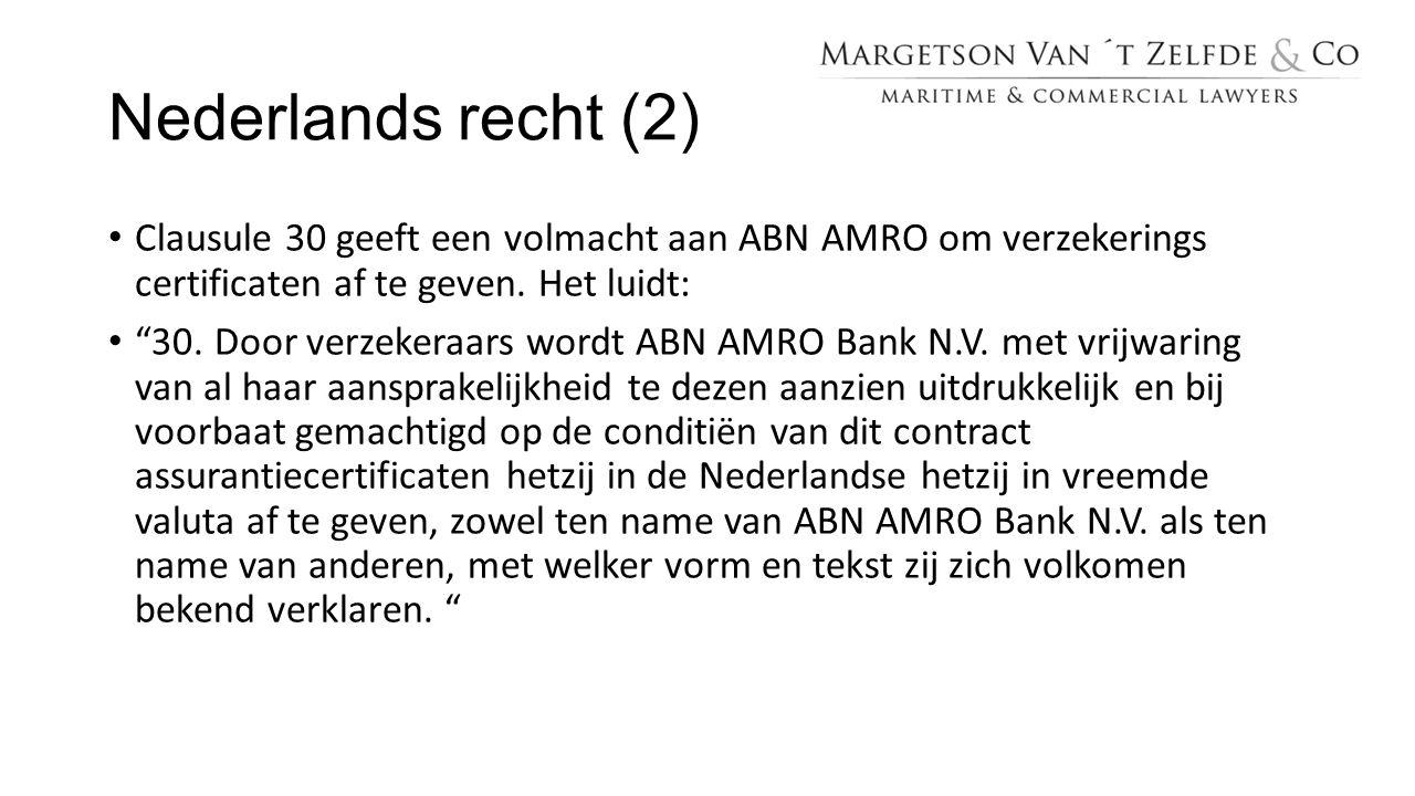 Nederlands recht (2) Clausule 30 geeft een volmacht aan ABN AMRO om verzekerings certificaten af te geven. Het luidt: