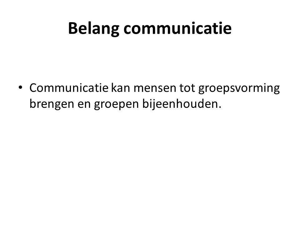 Belang communicatie Communicatie kan mensen tot groepsvorming brengen en groepen bijeenhouden.