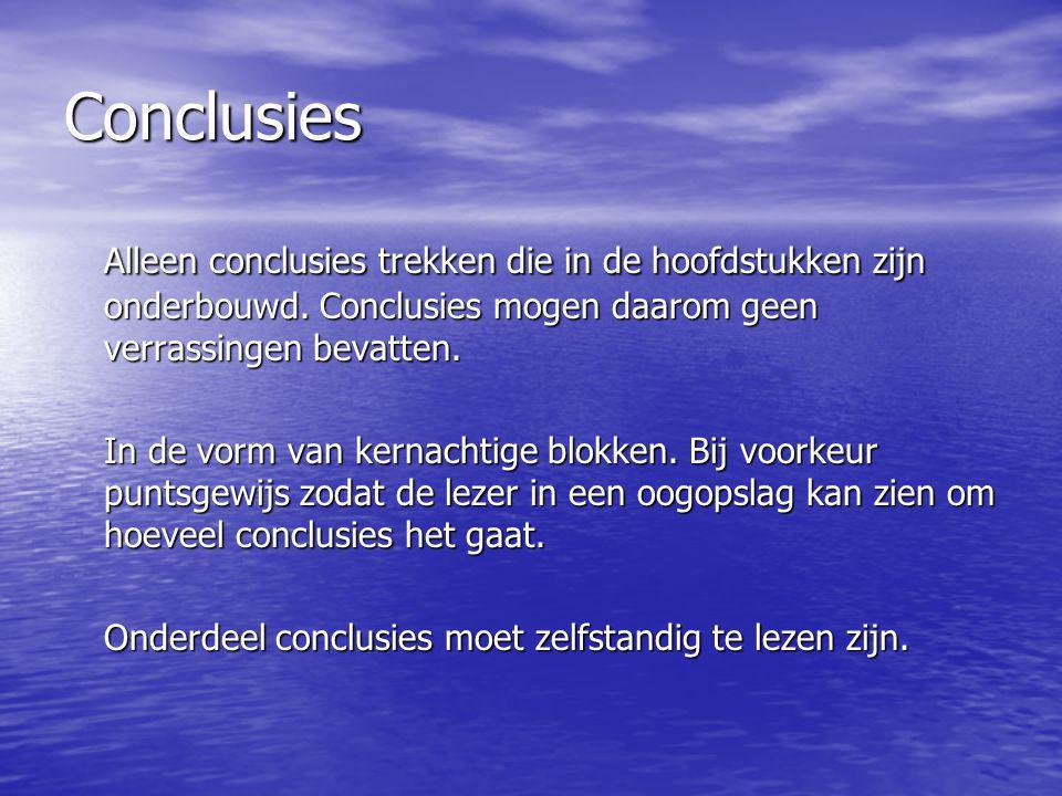 Conclusies Alleen conclusies trekken die in de hoofdstukken zijn onderbouwd. Conclusies mogen daarom geen verrassingen bevatten.