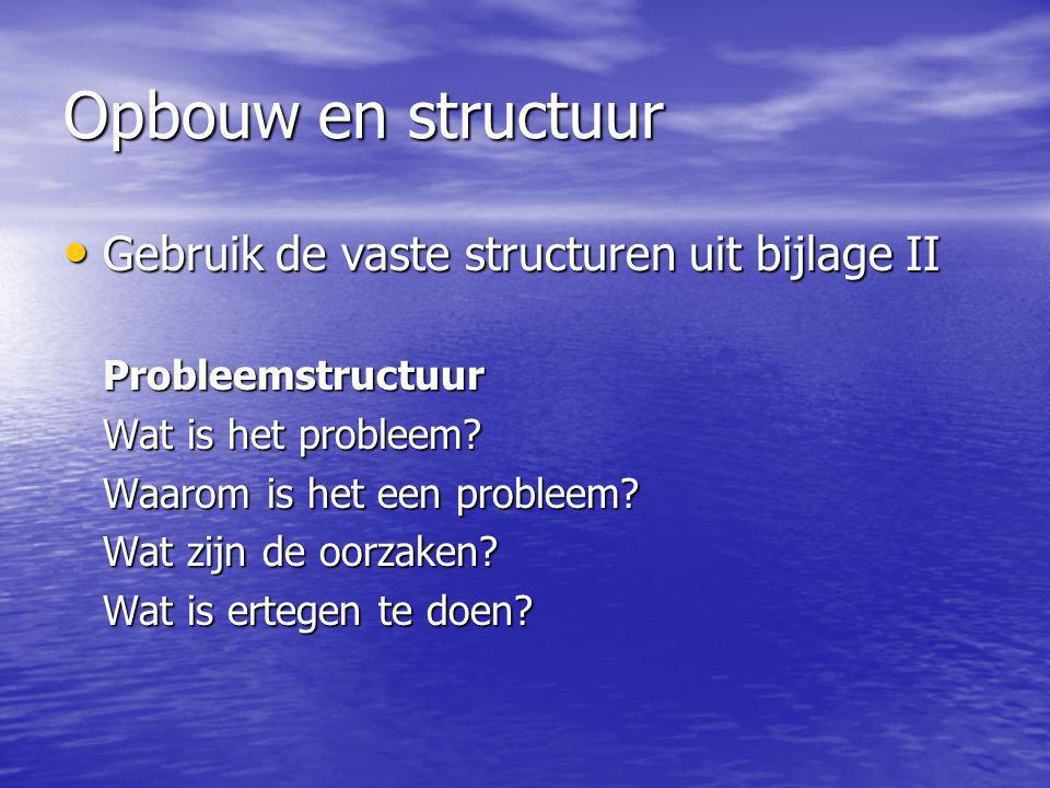Opbouw en structuur Gebruik de vaste structuren uit bijlage II