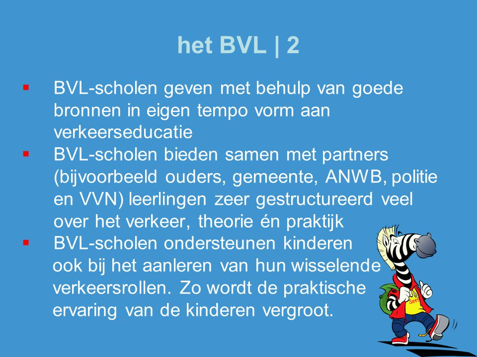 het BVL | 2 BVL-scholen geven met behulp van goede bronnen in eigen tempo vorm aan. verkeerseducatie.