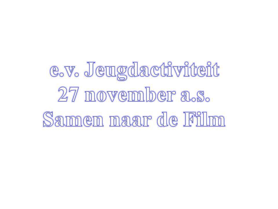 e.v. Jeugdactiviteit 27 november a.s. Samen naar de Film