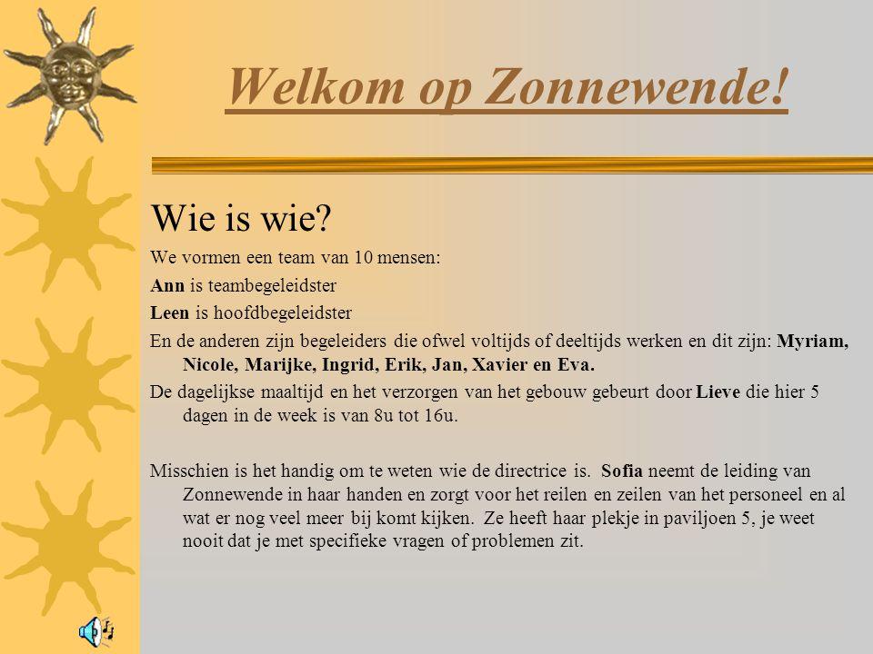 Welkom op Zonnewende! Wie is wie We vormen een team van 10 mensen:
