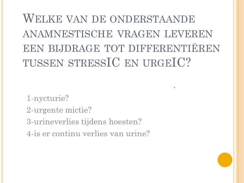 Welke van de onderstaande anamnestische vragen leveren een bijdrage tot differentiëren tussen stressIC en urgeIC
