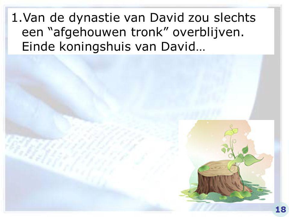 Van de dynastie van David zou slechts een afgehouwen tronk overblijven. Einde koningshuis van David…
