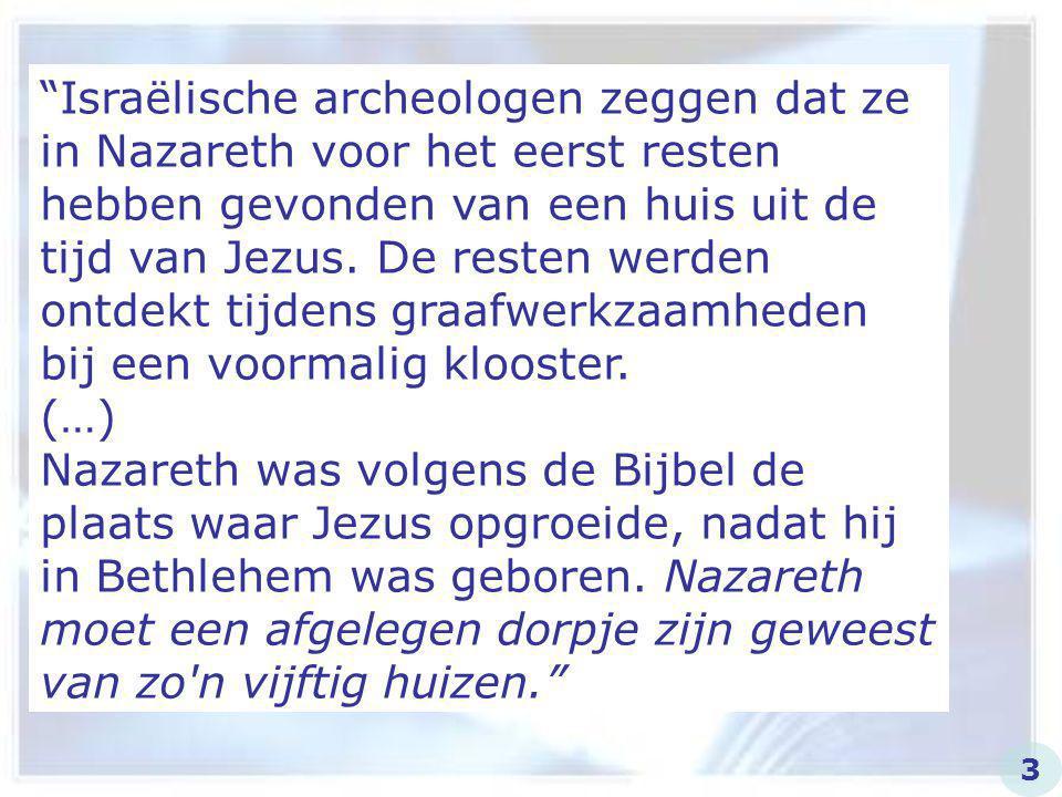 Israëlische archeologen zeggen dat ze in Nazareth voor het eerst resten hebben gevonden van een huis uit de tijd van Jezus. De resten werden ontdekt tijdens graafwerkzaamheden bij een voormalig klooster.