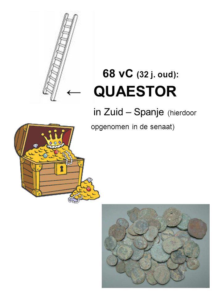 68 vC (32 j. oud): in Zuid – Spanje (hierdoor ← QUAESTOR