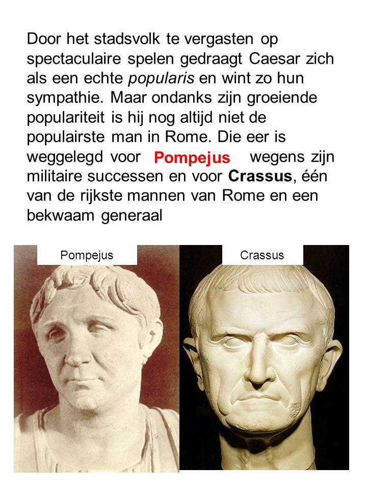Door het stadsvolk te vergasten op spectaculaire spelen gedraagt Caesar zich als een echte popularis en wint zo hun sympathie. Maar ondanks zijn groeiende populariteit is hij nog altijd niet de populairste man in Rome. Die eer is weggelegd voor wegens zijn militaire successen en voor Crassus, één van de rijkste mannen van Rome en een bekwaam generaal