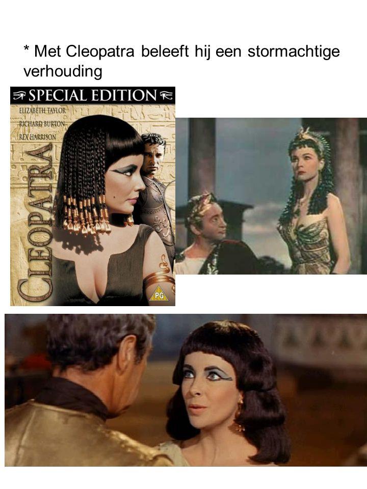 * Met Cleopatra beleeft hij een stormachtige verhouding