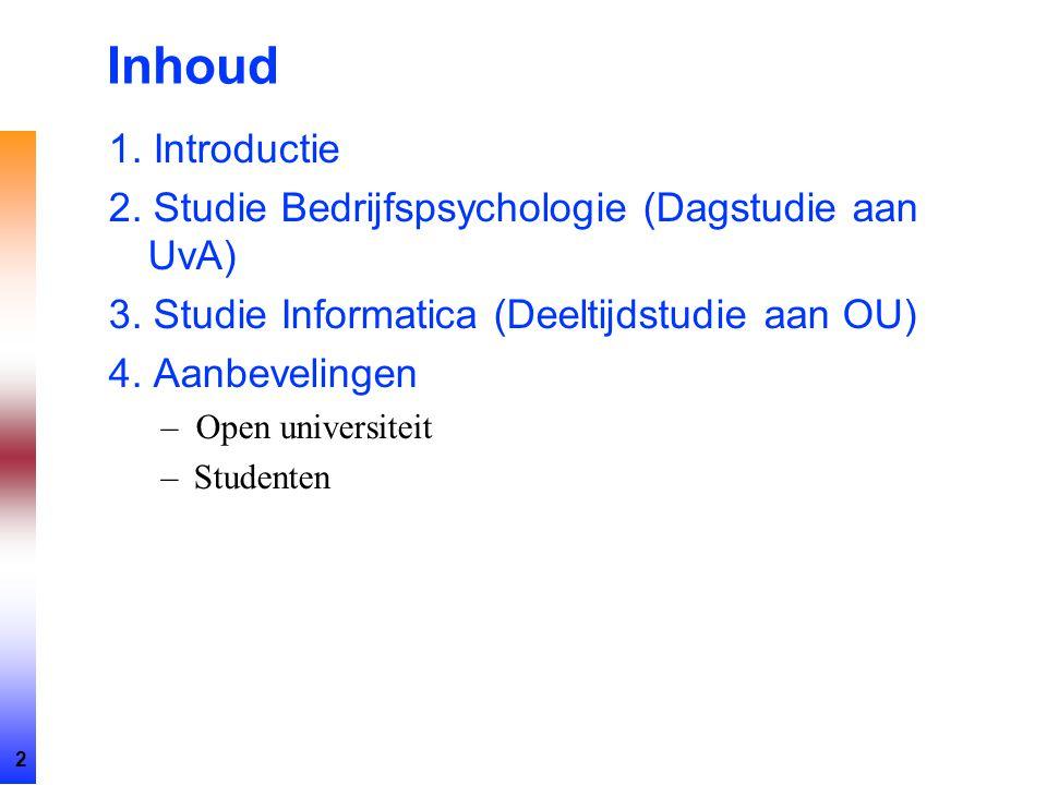 Inhoud 1. Introductie. 2. Studie Bedrijfspsychologie (Dagstudie aan UvA) 3. Studie Informatica (Deeltijdstudie aan OU)