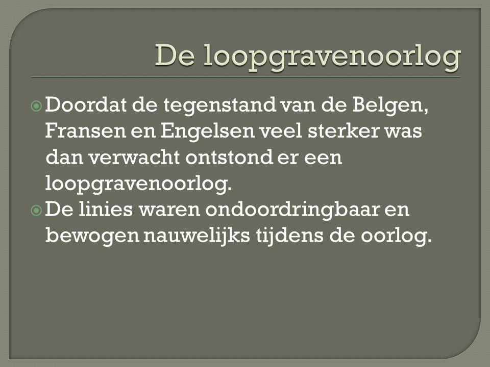 De loopgravenoorlog Doordat de tegenstand van de Belgen, Fransen en Engelsen veel sterker was dan verwacht ontstond er een loopgravenoorlog.