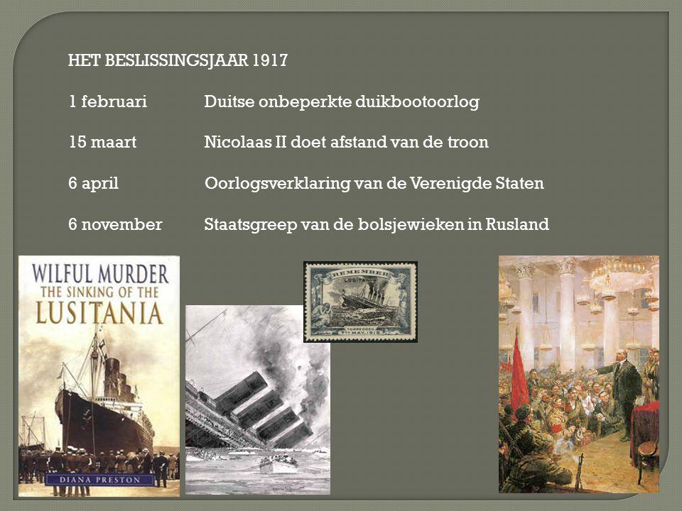 HET BESLISSINGSJAAR 1917 1 februari Duitse onbeperkte duikbootoorlog. 15 maart Nicolaas II doet afstand van de troon.