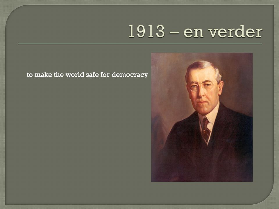 1913 – en verder to make the world safe for democracy
