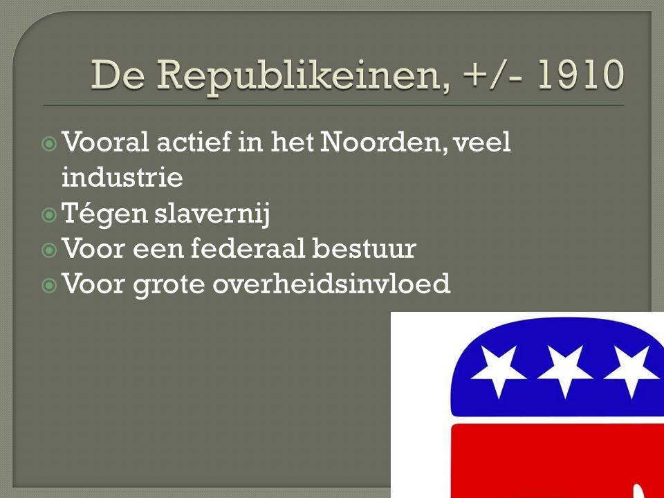 De Republikeinen, +/- 1910 Vooral actief in het Noorden, veel industrie. Tégen slavernij. Voor een federaal bestuur.