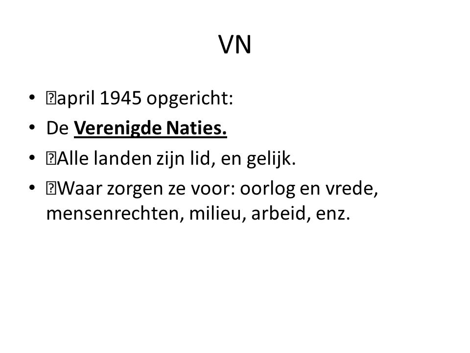 VN —april 1945 opgericht: De Verenigde Naties.