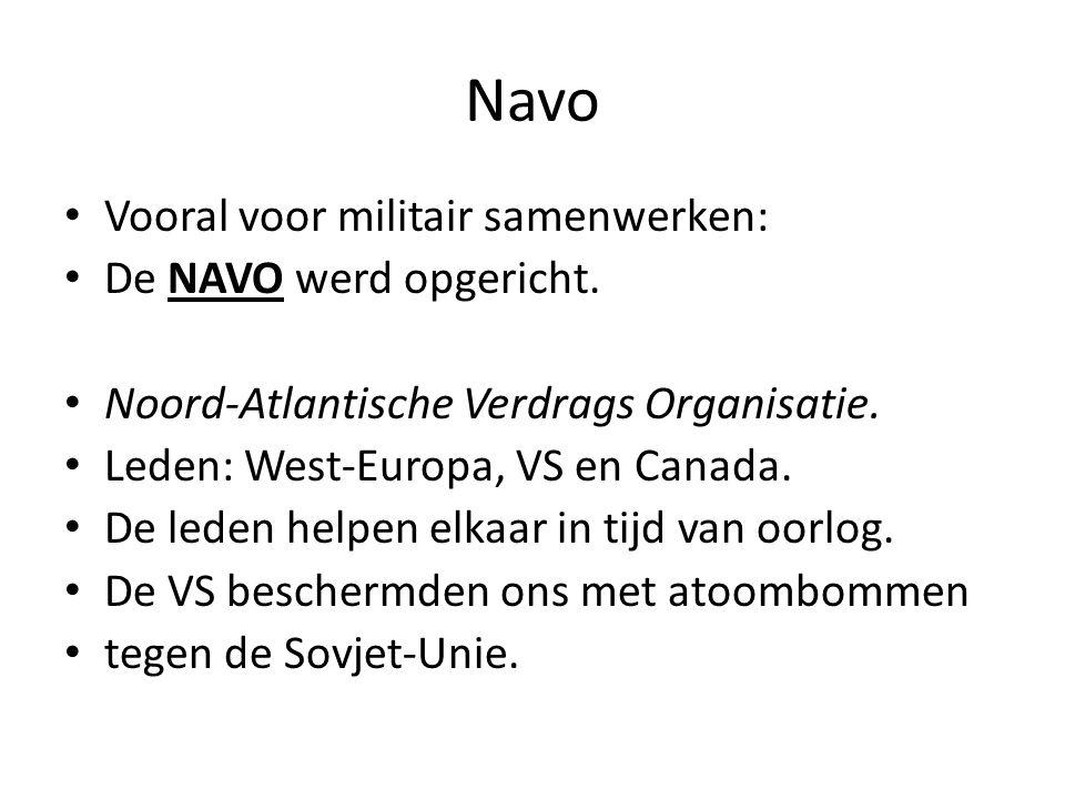 Navo Vooral voor militair samenwerken: De NAVO werd opgericht.
