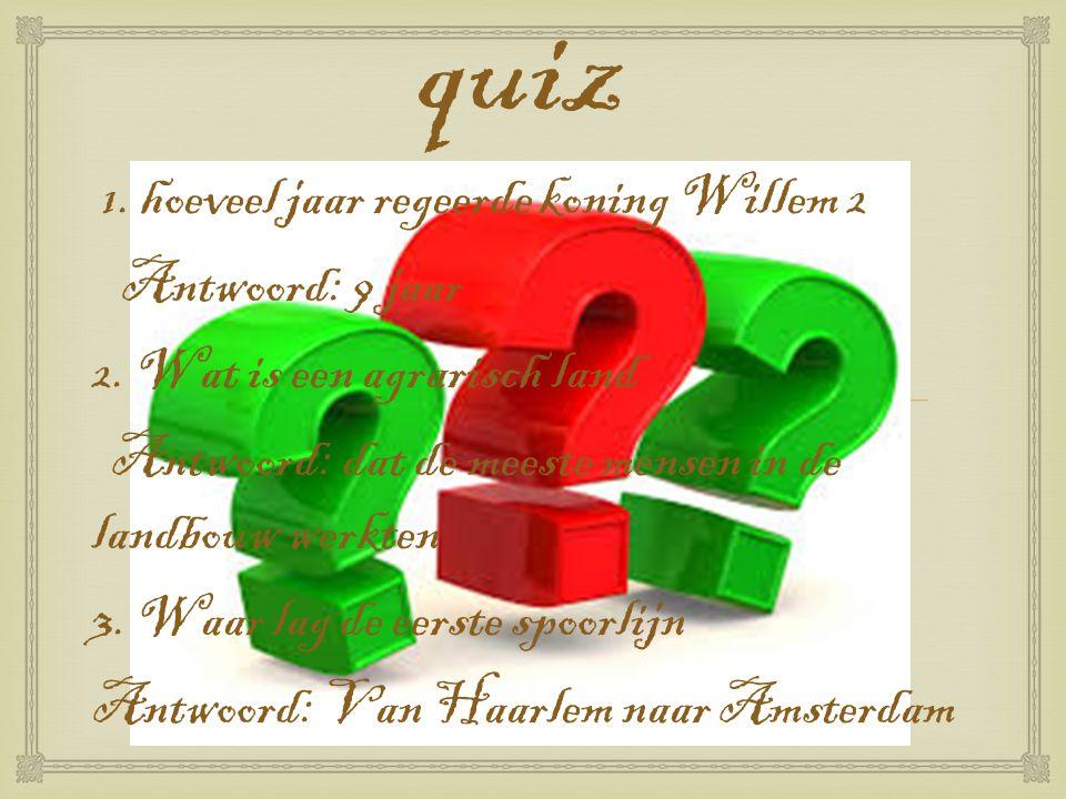 quiz 1. hoeveel jaar regeerde koning Willem 2 Antwoord: 9 jaar