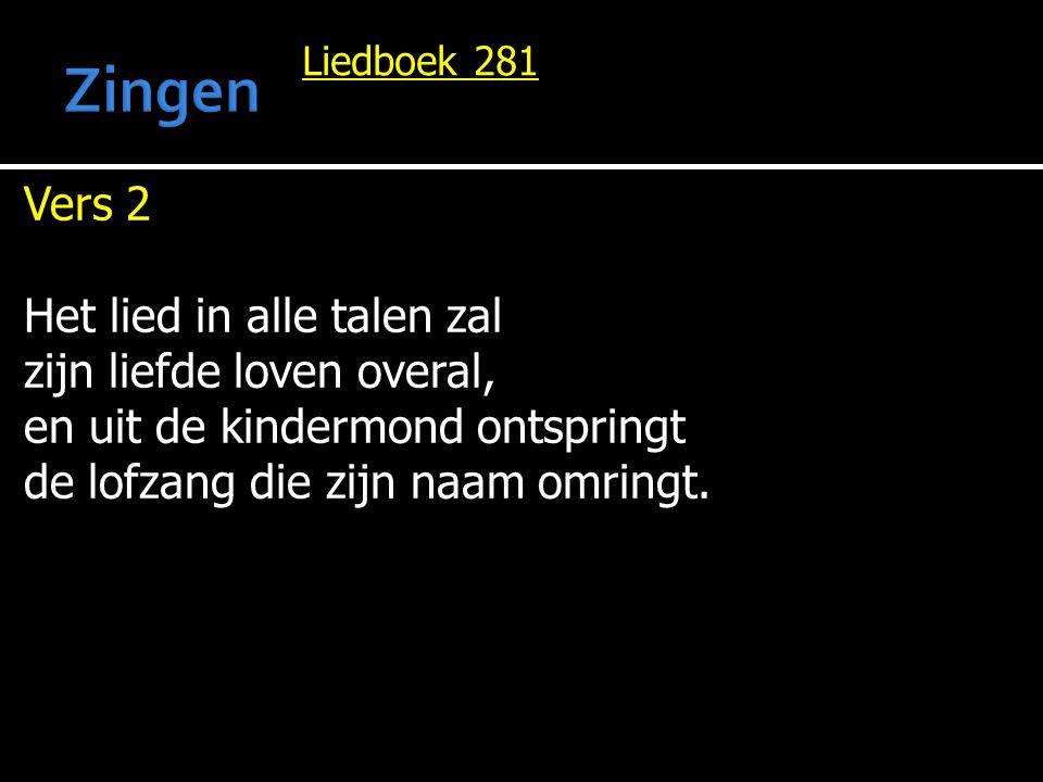 Zingen Vers 2 Het lied in alle talen zal zijn liefde loven overal,