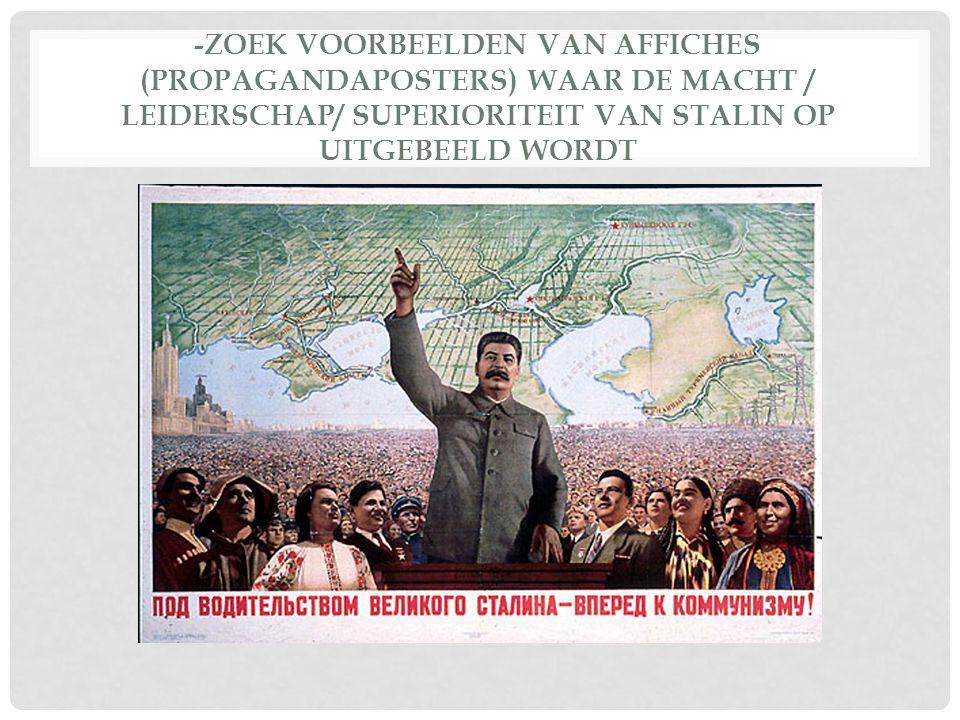 -zoek voorbeelden van affiches (propagandaposters) waar de macht / leiderschap/ superioriteit van Stalin op uitgebeeld wordt