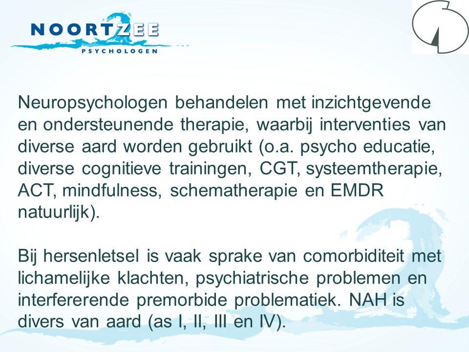Neuropsychologen behandelen met inzichtgevende en ondersteunende therapie, waarbij interventies van diverse aard worden gebruikt (o.a. psycho educatie, diverse cognitieve trainingen, CGT, systeemtherapie, ACT, mindfulness, schematherapie en EMDR natuurlijk).