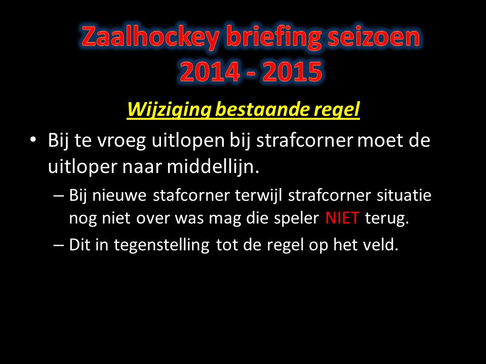 Zaalhockey briefing seizoen 2014 - 2015 Wijziging bestaande regel