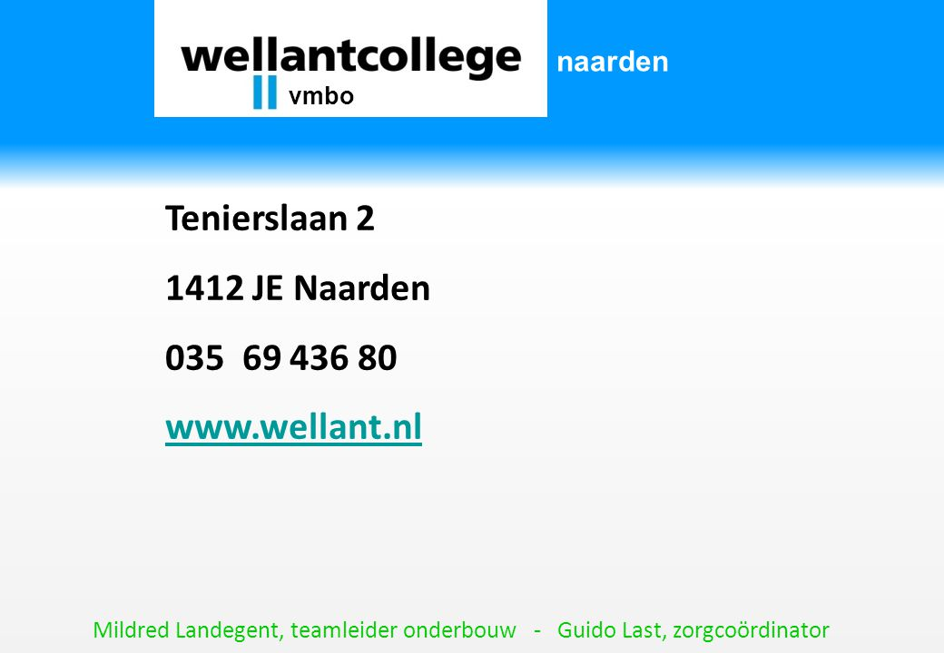 Tenierslaan 2 1412 JE Naarden 035 69 436 80 www.wellant.nl naarden
