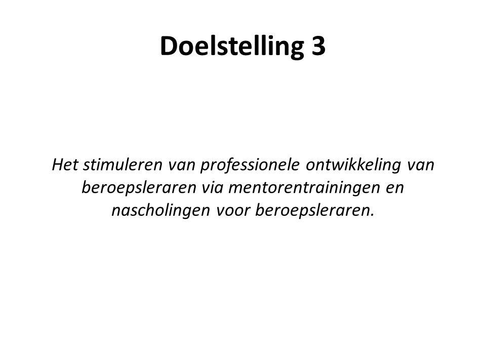 Doelstelling 3 Het stimuleren van professionele ontwikkeling van beroepsleraren via mentorentrainingen en nascholingen voor beroepsleraren.