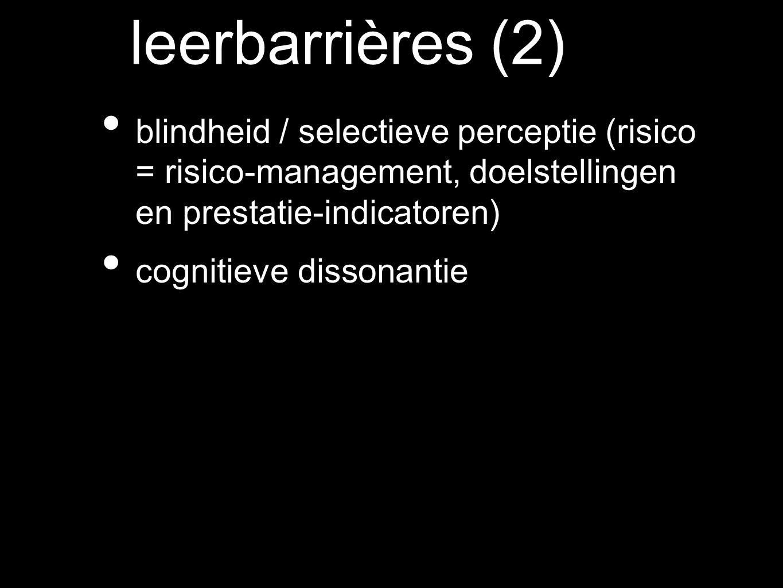 leerbarrières (2) blindheid / selectieve perceptie (risico = risico-management, doelstellingen en prestatie-indicatoren)