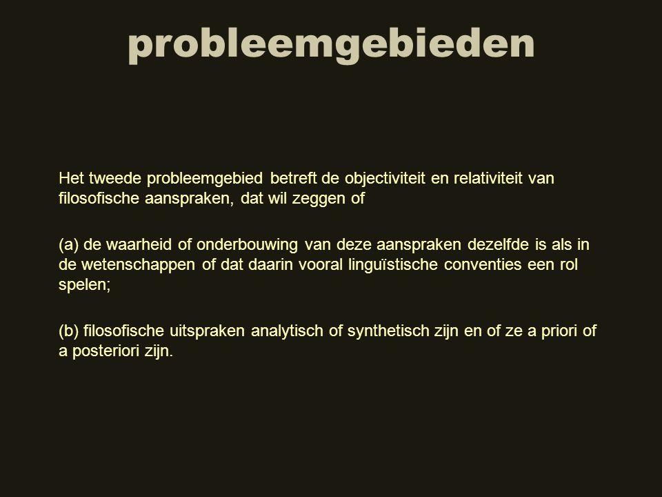 probleemgebieden Het tweede probleemgebied betreft de objectiviteit en relativiteit van filosofische aanspraken, dat wil zeggen of.