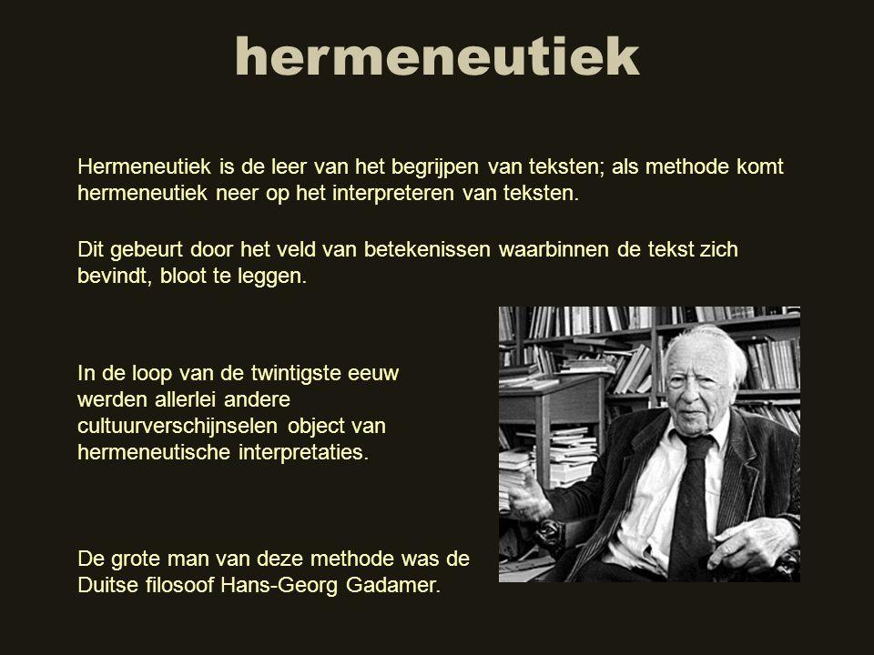 hermeneutiek Hermeneutiek is de leer van het begrijpen van teksten; als methode komt hermeneutiek neer op het interpreteren van teksten.