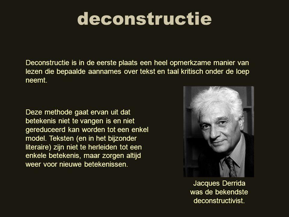 Jacques Derrida was de bekendste deconstructivist.