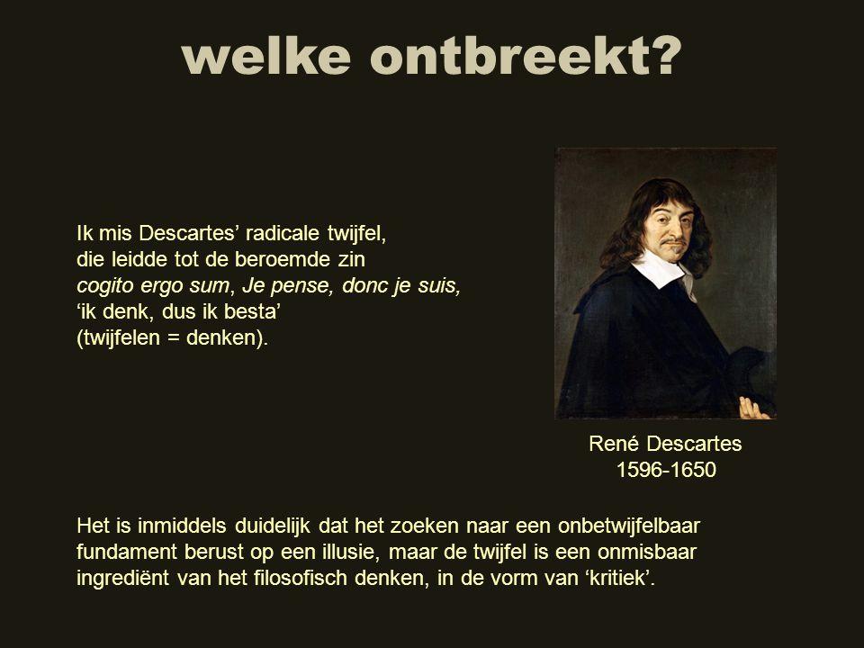 welke ontbreekt Ik mis Descartes' radicale twijfel,