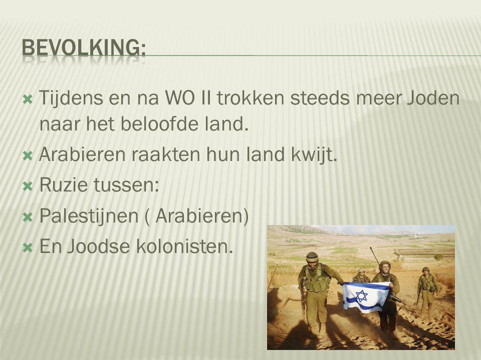 Bevolking: Tijdens en na WO II trokken steeds meer Joden naar het beloofde land. Arabieren raakten hun land kwijt.