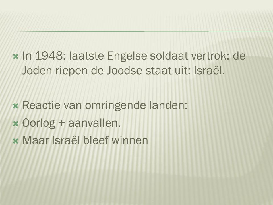 In 1948: laatste Engelse soldaat vertrok: de Joden riepen de Joodse staat uit: Israël.